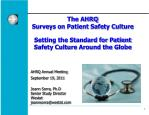 The AHRQ Surveys on Patient Safety Culture Setting the Standard for Patient Safety Culture Around the Globe AHRQ Annual
