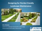 Designing for  Florida-Friendly  Landscape Maintenance Erin  Alvarez Center for Landscape Conservation and Ecology Envir