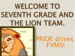 WELCOME TO  SEVENTH GRADE AND  THE LION TEAM.