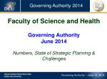 Faculty of Science and Health  Governing Authority June 2014 Numbers,  State of Strategic Planning  & Challenges