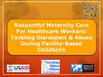 Respectful  Maternity  Care For Healthcare Workers: Tackling Disrespect & Abuse During Facility-Based Childbirth