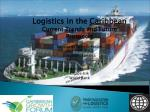 Logistics in the Caribbean Current Trends and Future Prospects Caribbean Growth Forum June 19 th , 2012 Kingston, Jama