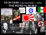 1919-1939  ( 2 decades1920s – 1930s)  THE ROAD to W.W.II