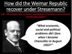 How did the Weimar Republic recover under Stresemann?