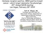 Hormone receptor-positive, HER2-positive breast cancer – which target dominates the phenotype 20 th Annual NOCR meeting