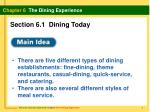 There are five different types of dining establishments: fine-dining, theme restaurants, casual-dining, quick-service, a