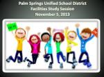 Palm Springs Unified School District Facilities Study Session November 5 , 2013