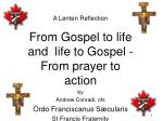 A Lenten Reflection From Gospel to life and life to Gospel - From prayer to action by Andrew Conradi, ofs Ordo Franci
