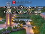 Resume Prep for the  CS / CIS Professional Prepared for ACM  Mike  Major,   SPHR Director Career Services