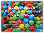 Teaching Principles of  One-Way  Analysis of Variance Using M&M's  Candy