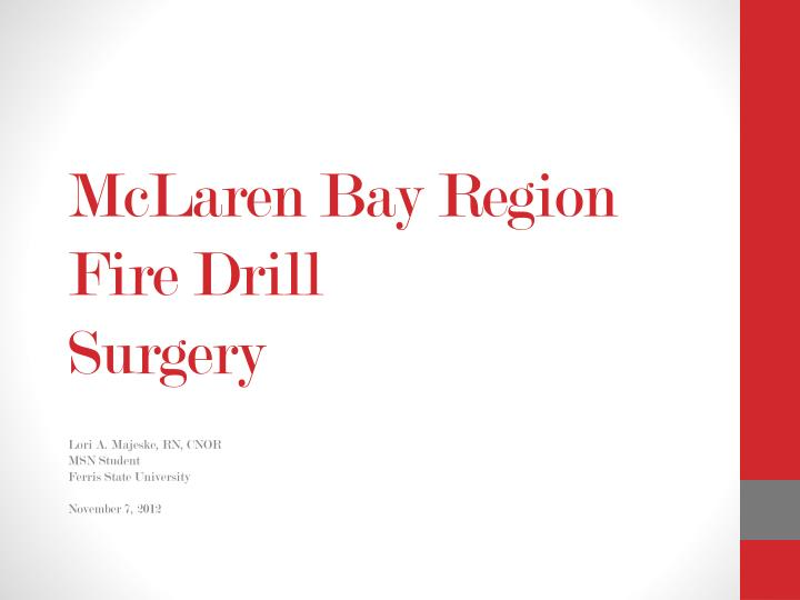 mclaren bay region fire drill surgery n.