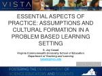 ESSENTIAL ASPECTS OF PRACTICE: ASSUMPTIONS AND CULTURAL FORMATION IN A PROBLEM BASED LEARNING SETTING