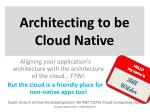 Architecting to be Cloud Native