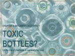 TOXIC BOTTLES? On the trail of chemicals in our everyday lives