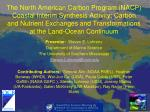 The North American Carbon Program (NACP) Coastal Interim Synthesis Activity: Carbon and Nutrient Exchanges and Transform