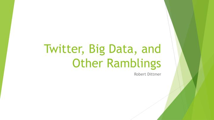twitter big data and other ramblings n.
