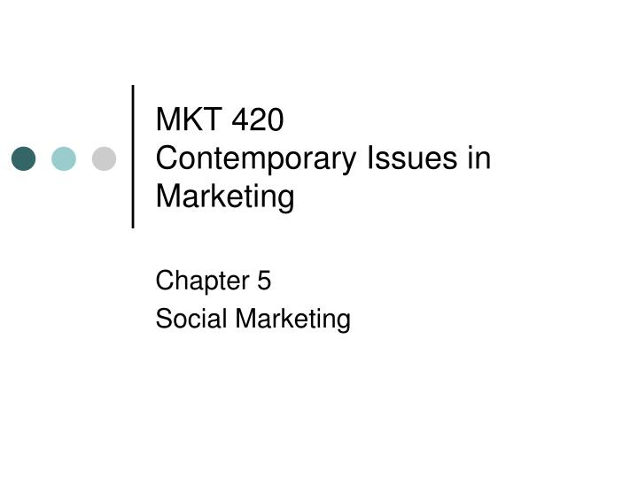 mkt 420 contemporary issues in marketing n.