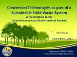 Conversion Technologies as part of a Sustainable Solid Waste System A Presentation to the Commission on Local Government