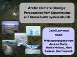 Arctic Climate Change:  Perspectives from Observations and Global  Earth System  Models