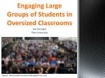 Engaging Large Groups of Students in Oversized Classrooms