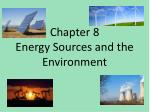 Chapter 8 Energy Sources and the Environment