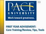 FIRST YEAR ADVISEMENT: Core Training/Review, Tips, Tools