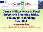 Centre of Excellence in Food Safety and Emerging Risks, Faculty of Technology  Novi Sad