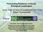 Forecasting Resilience of Social Ecological Landscapes