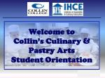 Welcome to  Collin's Culinary & Pastry Arts  Student Orientation