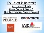 The Latest in Recovery Advocacy Tools Many Faces 1 Voice & The Anonymous People Project