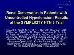 Renal Denervation in Patients with Uncontrolled  Hypertension: Results of the SYMPLICITY HTN 3 Trial