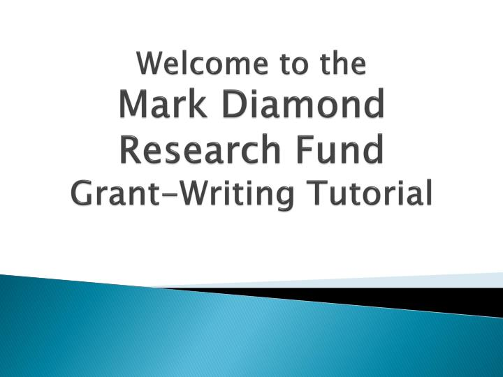 2b22e7f663 welcome to the mark diamond research fund grant writing tutorial n.