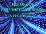 HISTORY OF CYBERNETIC WARFARE: Viruses and Worms