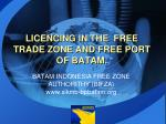 LICENCING IN THE FREE TRADE ZONE AND FREE PORT OF BATAM.