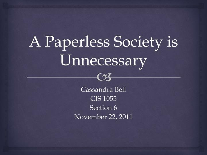 a paperless society is unnecessary n.