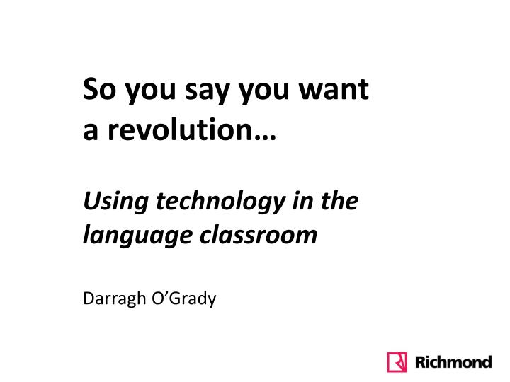 so you say you want a revolution using technology in the language classroom n.