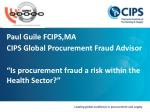 """Paul Guile FCIPS,MA CIPS  Global Procurement Fraud Advisor """"Is procurement fraud a risk within the Health Sector?"""""""