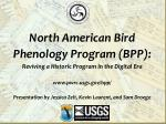 North American Bird Phenology Program (BPP):  Reviving a Historic Program in the Digital Era www.pwrc.usgs.gov/bpp/