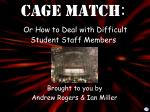 Cage Match : Or How to Deal with Difficult Student Staff Members