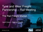 Tyne and Wear Freight Partnership – Rail Meeting The Rail Freight Market