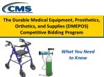 The Durable Medical Equipment, Prosthetics, Orthotics, and Supplies (DMEPOS) Competitive Bidding Program