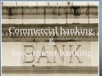 Commercial  banking  & Investment banking