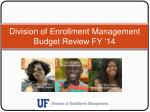 Division of Enrollment Management Budget Review FY '14