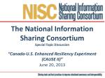 """The National Information Sharing Consortium Special Topic Discussion """"Canada-U.S. Enhanced Resiliency Experiment (CAUSE"""