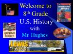 Welcome to 8 th Grade U.S. History