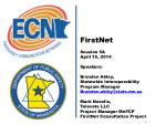 FirstNet Session 5A April 15, 2014 Speakers: Brandon Abley, Statewide Interoperability Program Manager Brandon.abley@