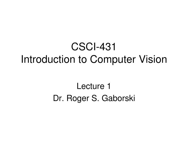 csci 431 introduction to computer vision n.