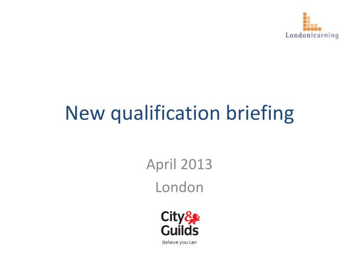 new qualification briefing n.