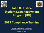 John R. Justice  Student Loan Repayment  Program (JRJ) 2013 Compliance Training