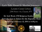 Let's Talk About It: Muslim Journeys Laramie County Library 2200 Pioneer Ave, Cheyenne,  WY        Dr. Seth Ward, UW Rel